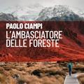 """Paolo Ciampi presenta """"L'ambasciatore delle foreste"""". Un romanzo sulla precarietà del pianeta"""